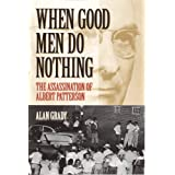 When Good Men Do Nothing: The Assassination Of Albert Patterson (Alabama Fire Ant) ~ Alan Grady
