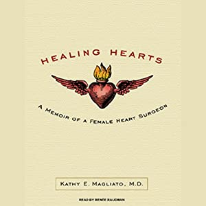 Healing Hearts: A Memoir of a Female Heart Surgeon | [Kathy Magliato]
