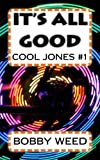 Its All Good (Cool Jones Mysteries Book 1)