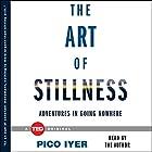 The Art of Stillness: Adventures in Going Nowhere Hörbuch von Pico Iyer Gesprochen von: Pico Iyer