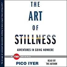 The Art of Stillness: Adventures in Going Nowhere (       UNABRIDGED) by Pico Iyer Narrated by Pico Iyer