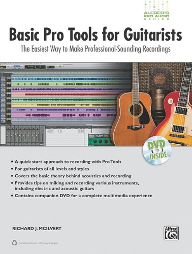 Basic Pro Tools for Guitarists: The Easiest Way to Make Professional-Sounding Recordings, Book & DVD