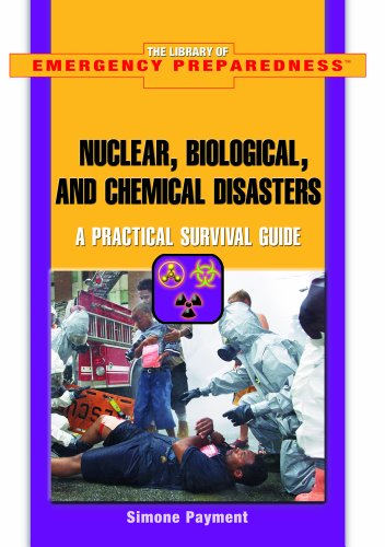 Nuclear, Biological, And Chemical Disasters: A Practical Survival Guide (The Library of Emergency Preparedness)