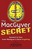 img - for The MacGyver Secret: Connect to Your Inner MacGyver and Solve Anything book / textbook / text book