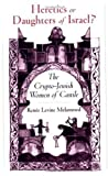 img - for Heretics or Daughters of Israel?: The Crypto-Jewish Women of Castile book / textbook / text book