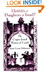 Heretics or Daughters of Israel?: The...