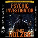 Psychic Investigator: The Hans Holzer Digital Collection, Book 4 (       UNABRIDGED) by Hans Holzer Narrated by James Foster