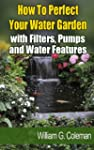 How To Perfect Your Water Garden with...