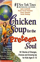 Chicken Soup for the Preteen Soul: 101 Stories of Changes, Choices and Growing Up