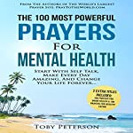 The 100 Most Powerful Prayers for Mental Health: Start with Self Talk, Make Every Day Amazing, and Change Your Life | Toby Peterson
