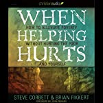 When Helping Hurts: How to Alleviate Poverty without Hurting the Poor...and Yourself (2009 Edition) | Brian Fikkert