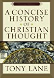 Concise History of Christian Thought, A (0801031591) by Lane, Tony