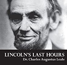 Lincoln's Last Hours (       UNABRIDGED) by Charles Augustus Leale Narrated by Andre Devin
