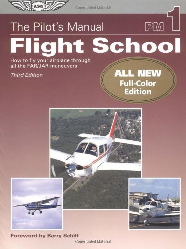 The Pilot's Manual: Flight School: How to Fly Your Airplane Through All the FAR/JAR Maneuvers (Pilot's Manual series, The)