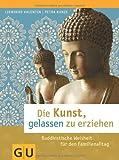 Die Kunst, gelassen zu erziehen: Buddhistische Weisheit für den Familienalltag