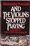 img - for And the Violins Stopped Playing: A Story of the Gypsy Holocaust by Alexander Ramati (1986-09-01) book / textbook / text book