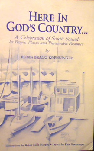 Here In God's Country.A Celebration of South Sound: Its People, Places and Pleasureable Pastimes, Koenninger, Robin Bragg