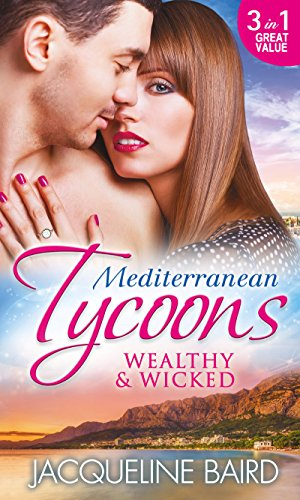 Jacqueline Baird - Mediterranean Tycoons: Wealthy & Wicked (Mills & Boon M&B): The Sabbides Secret Baby / The Greek Tycoon's Love-Child / Bought by the Greek Tycoon