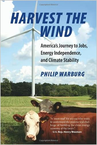 Harvest the wind : America's journey to jobs, energy independence, and climate stability