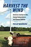 Harvest the Wind: America's Journey to Jobs, Energy Independence, and Climate Stability