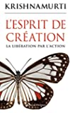 L'esprit de cr�ation : La lib�ration par l'action (Spiritualit�)