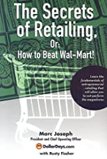 Secrets of Retailing: Or, How to Beat Wal-Mart!