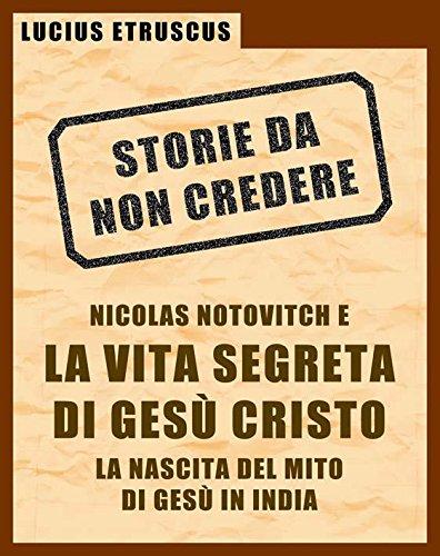 Lucius Etruscus - Notovitch e la vita segreta di Gesù (Italian Edition)