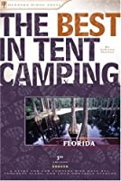 The Best in Tent Camping: Florida, 3rd: A Guide for Car Campers Who Hate RVs, Concrete Slabs, and Loud Portable Stereos (Best in Tent Camping - Menasha Ridge)