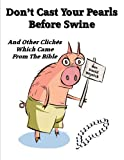 Dont Cast Your Pearls Before Swine And Other Clichés Which Came From The Bible