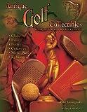 Antique Golf Collectibles, Identification & Value Guide; Clubs, Balls, Books, Ceramics, Metalwares, Ephemera