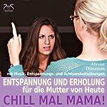 Chill mal Mama!: Entspannung und Erholung für die Mutter von heute | Franziska Diesmann,Torsten Abrolat