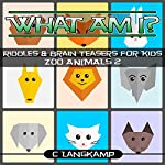 What Am I? Riddles and Brain Teasers for Kids: Zoo Animals #2 | C Langkamp