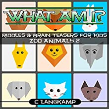 What Am I? Riddles and Brain Teasers for Kids: Zoo Animals #2 Audiobook by C Langkamp Narrated by Christopher Shelby Slone