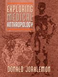 Exploring Medical Anthropology (0205270069) by Donald Joralemon