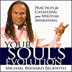 Your Soul's Evolution: Practices for Catalyzing Your Spiritual Awakening | Michael Bernard Beckwith