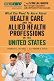 The Official Guide for Foreign-Educated Allied Health Professionals: What you need to Know about Health Care and the Allied Health Professions in the United States
