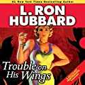 Trouble on His Wings (       UNABRIDGED) by L. Ron Hubbard Narrated by Jennifer Aspen, Bob Caso, Jim Meskimen, Matt Scott, R. F. Daley