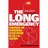 The Long Emergency: Surviving the Converging Catastrophes of the 21st Centuryby James Howard Kunstler