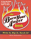 Burn Your Anger: Write It, Rip It, Torch It! (1887166785) by Salmansohn, Karen