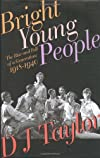 Bright Young People: The Rise and Fall of a Generation, 1918-1940