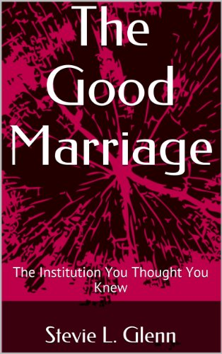 The Good Marriage: The Institution You Thought You Knew