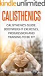 Calisthenics: Calisthenics Guide: Bod...
