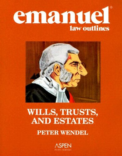 Emanuel Law Outlines: Wills, Trusts, and Estates, General Edition