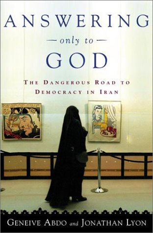 Answering Only to God: Faith and Freedom in Twenty-First-Century Iran
