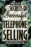 Secrets of Successful Telephone Selling: How to Generate More Leads, Sales, Repeat Business, and Referrals by Phone