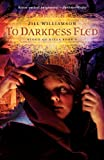 To Darkness Fled (Blood of Kings (Jill Williamson))