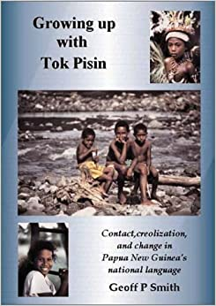 Growing Up with Tok Pisin: Contact, Creolization, and