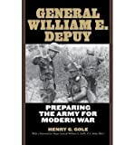 img - for [(General William E. DePuy: Preparing the Army for Modern War )] [Author: Henry G. Gole] [Oct-2008] book / textbook / text book