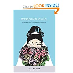 Wedding Chic : The Savvy Bride's Guide to Getting More While Spending Less