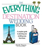 The Everything Destination Wedding Book: A Complete Guide to Planning Your Wedding Away from Home (Everything: Weddings)